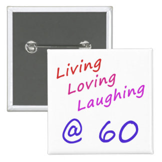 Living Loving Laughing At 60 Button