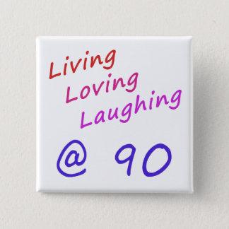 Living Loving Laughing At 90 Pinback Button