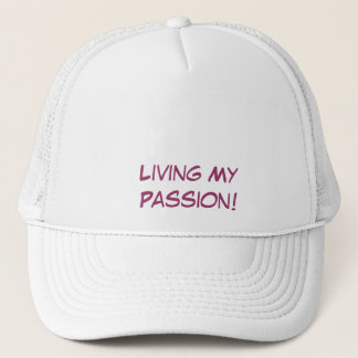 Living My Passion! Trucker Hat
