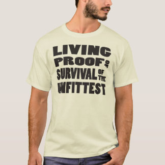 Living Proof of Survival of the Unfittest Funny T-Shirt