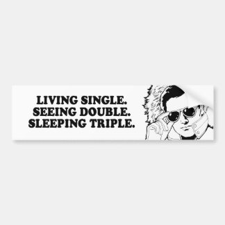 LIVING SINGLE - SEEING DOUBLE - SLEEPING TRIPLE T- BUMPER STICKERS