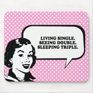 LIVING SINGLE - SEEING DOUBLE - SLEEPING TRIPLE T- MOUSEPADS