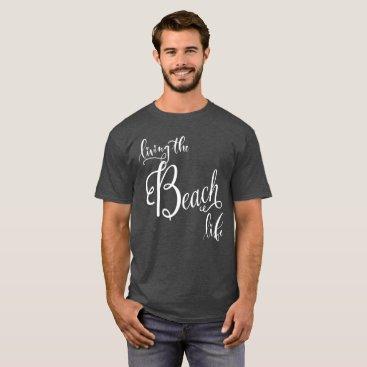 Beach Themed Living the Beach Life Men's T-Shirt