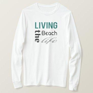 Living The Beach Life T-Shirt