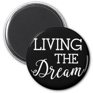 Living the Dream Good Life 2 Inch Round Magnet