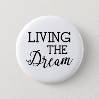 Living the Dream Good Life Button