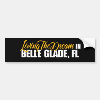 Living the Dream in Belle Glade Bumper Sticker