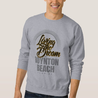 Living the Dream in Boynton Beach Sweatshirt