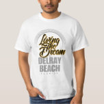 Living the Dream in Delray Beach T Shirts