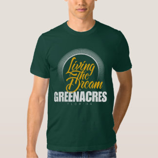Living the Dream in Greenacres T Shirts