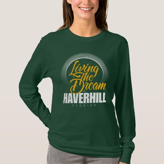 Living the Dream in Haverhill T-Shirt