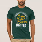 Living the Dream in Jupiter T-Shirt