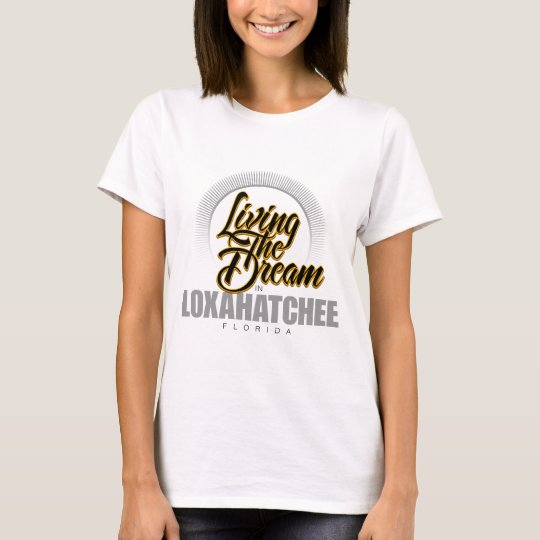 Living the Dream in Loxahatchee T-Shirt