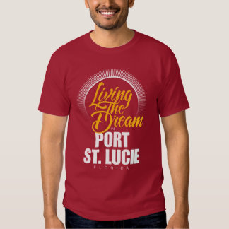 Living the Dream in Port St. Lucie T Shirt