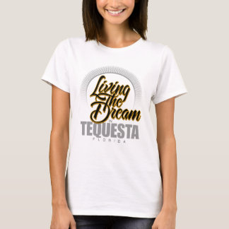 Living the Dream in Tequesta T-Shirt