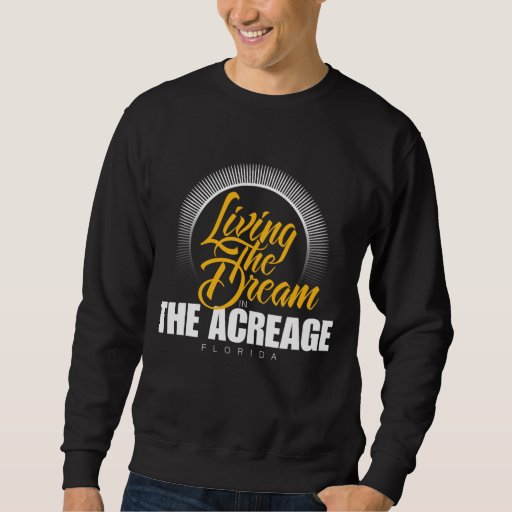 Living the Dream in The Acreage Pullover Sweatshirts