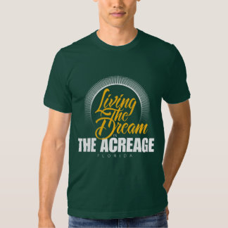 Living the Dream in The Acreage T-shirt