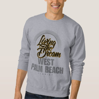 Living The Dream in West Palm Beach Pullover Sweatshirt