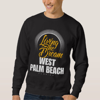Living The Dream in West Palm Beach Sweatshirt