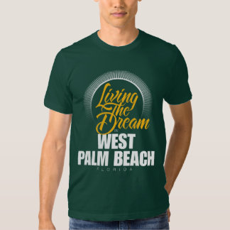 Living The Dream in West Palm Beach T Shirt