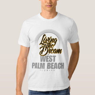Living The Dream in West Palm Beach T-shirt