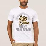 Living The Dream in West Palm Beach T-Shirt