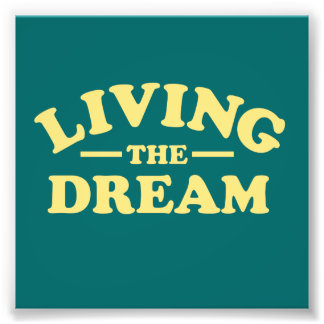 Living the Dream Photo Print