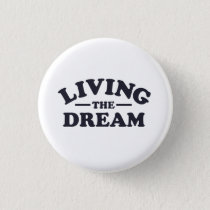 Living the Dream Pinback Button