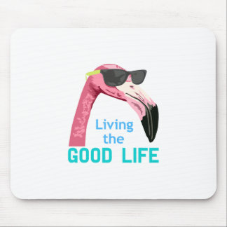 Living The Good Life Mouse Pad