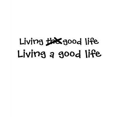 Life And Living. Are you living the good life