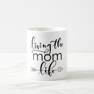 """""""Living The Mom Life"""" Coffee Mug"""