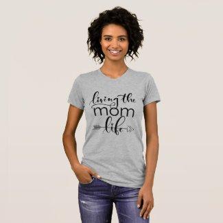 """Living The Mom Life"" T-Shirt"