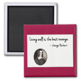 Living well is the best revenge - George Herbert Magnet