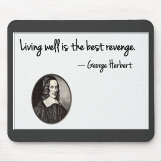 Living well is the best revenge - George Herbert Mouse Pad