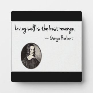 Living well is the best revenge - George Herbert Plaque