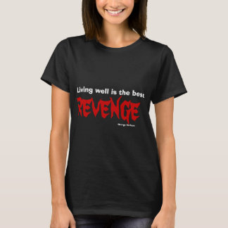 Living well is the best revenge T-Shirt