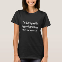 Living with Hyperthyroidism Your Superpower? Dark T-Shirt