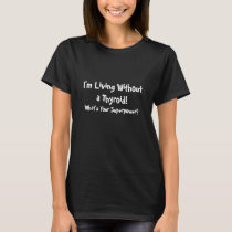 Living Without a Thyroid Your Superpower? Dark Tee