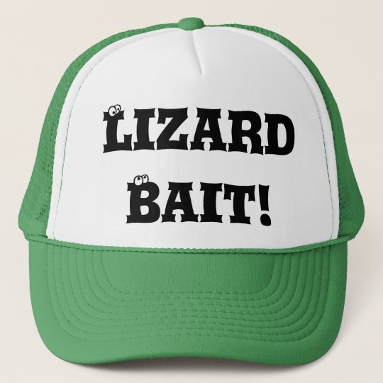Lizard Bait! Trucker Hat
