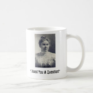 """Lizzie Borden, """"I Axed You A Question!"""", ~ L... Classic White Coffee Mug"""