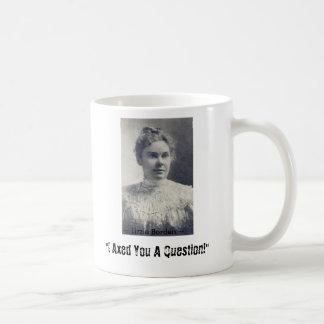 """¡Lizzie Borden, """"le disminuí una pregunta! """", ~ L… Taza De Café"""