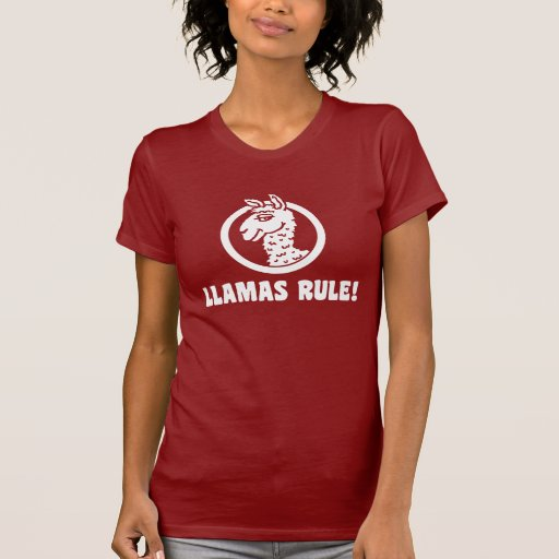 Llamas Rule Tshirts