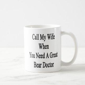 Llame a mi esposa cuando usted necesita a un taza
