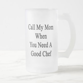Llame a mi mamá cuando usted necesita a un buen co taza