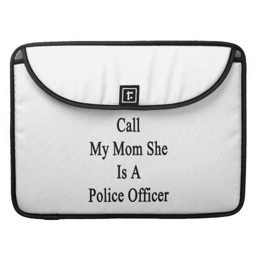 Llame a mi mamá que ella es oficial de policía fundas para macbooks