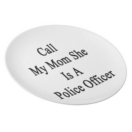 Llame a mi mamá que ella es oficial de policía platos de comidas