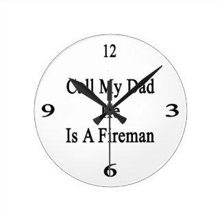 Llame a mi papá que él es bombero reloj redondo mediano