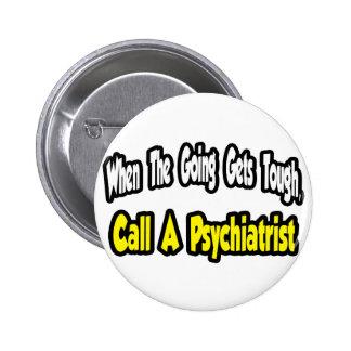 Llame a un psiquiatra pin redondo de 2 pulgadas
