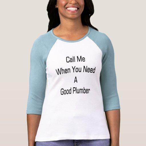 Llámeme cuando usted necesita a un buen fontanero camiseta