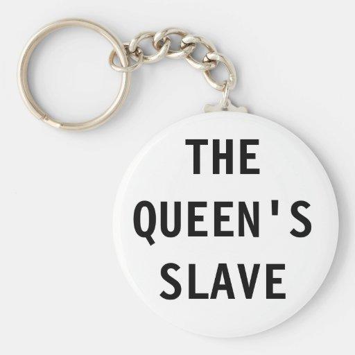 Llavero la reina; esclavo de s